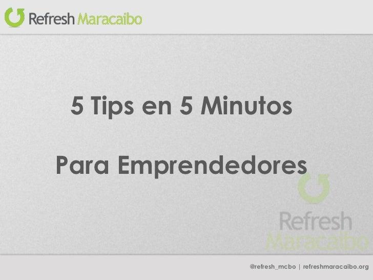 @refresh_mcbo | refreshmaracaibo.org 5 Tips en 5 Minutos Para Emprendedores