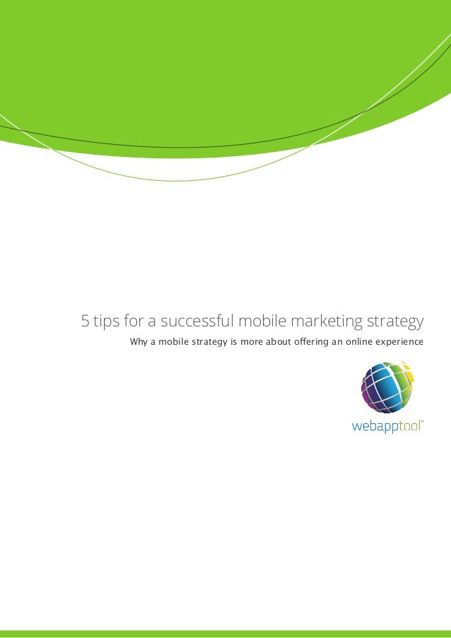 5 tips for a successful mobile marketing strategy Why a mobile strategy is more about offering an online experience