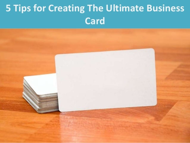 5 tips for creating the ultimate business card