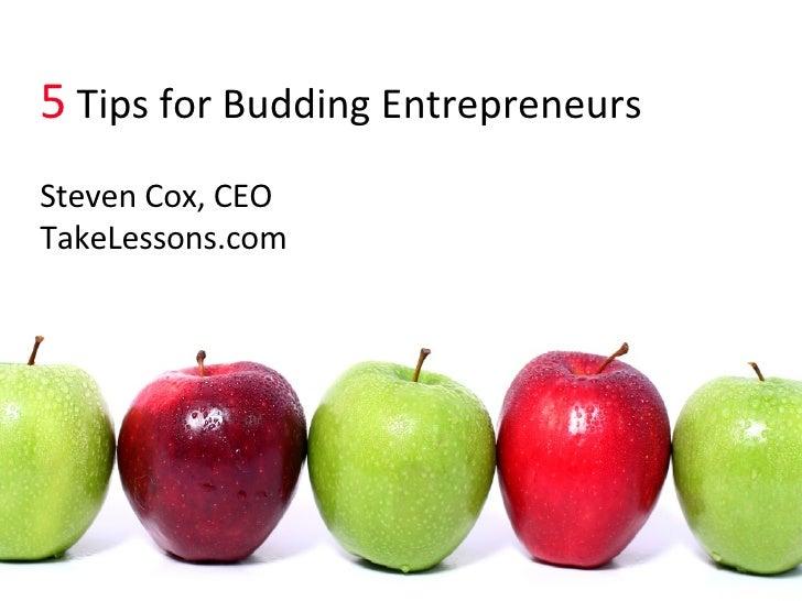 5  Tips for Budding Entrepreneurs Steven Cox, CEO TakeLessons.com