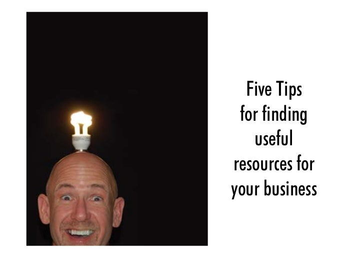 Five Tips  for finding    useful resources for your business