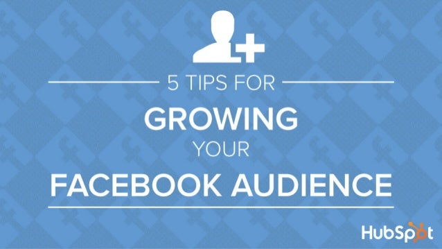5 Quick Tips For Growing Your Facebook Audience