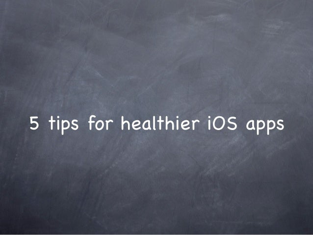5 Tips for Healthier iOS Apps