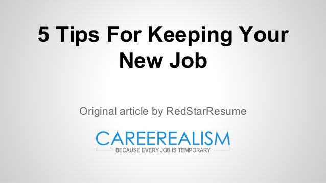 5 Tips For Keeping Your New Job Original article by RedStarResume