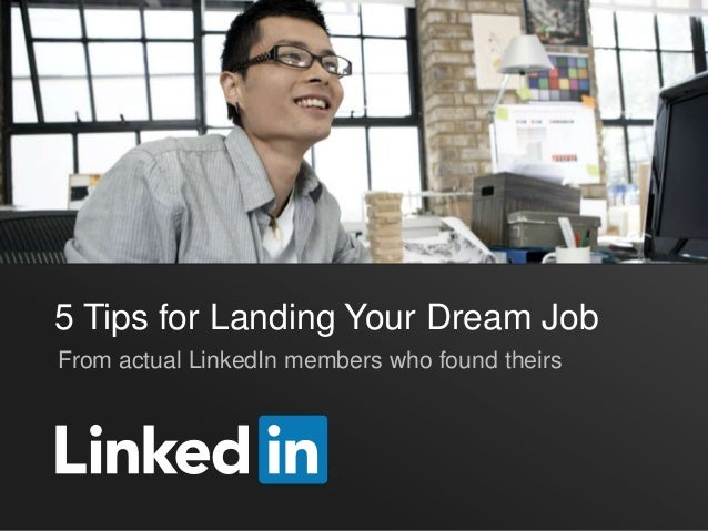 5 Tips for Landing Your Dream JobFrom actual LinkedIn members who found theirs