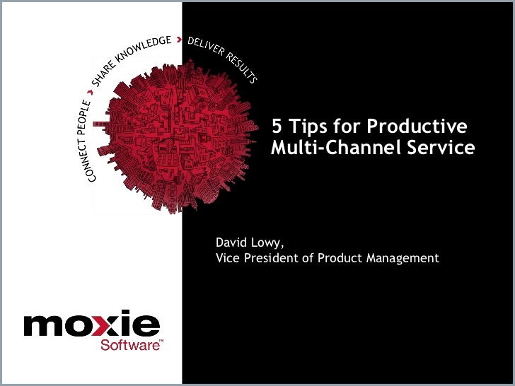 5 Tips for Productive        Multi-Channel ServiceDavid Lowy,Vice President of Product Management