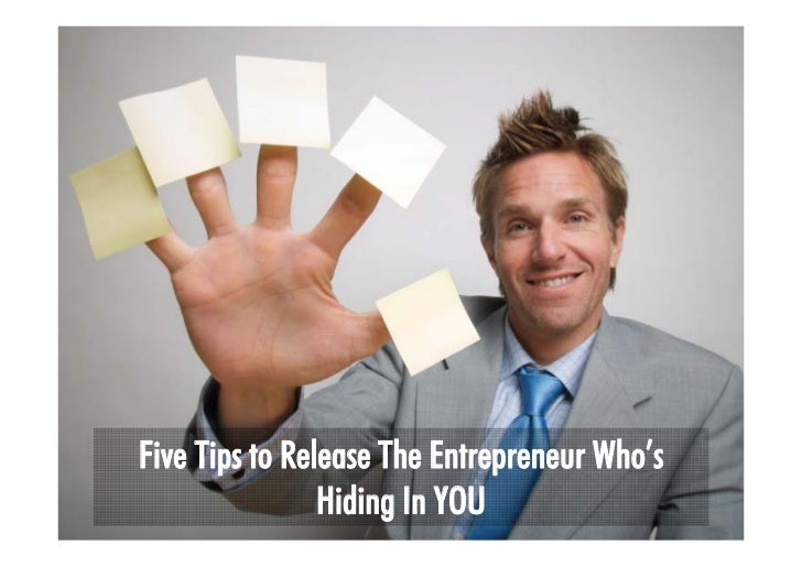 Five Tips to Release The Entrepreneur Who's                 Hiding In YOU