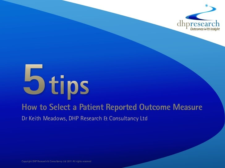 How to Select a Patient Reported Outcome MeasureDr Keith Meadows, DHP Research & Consultancy LtdCopyright DHP Research & C...