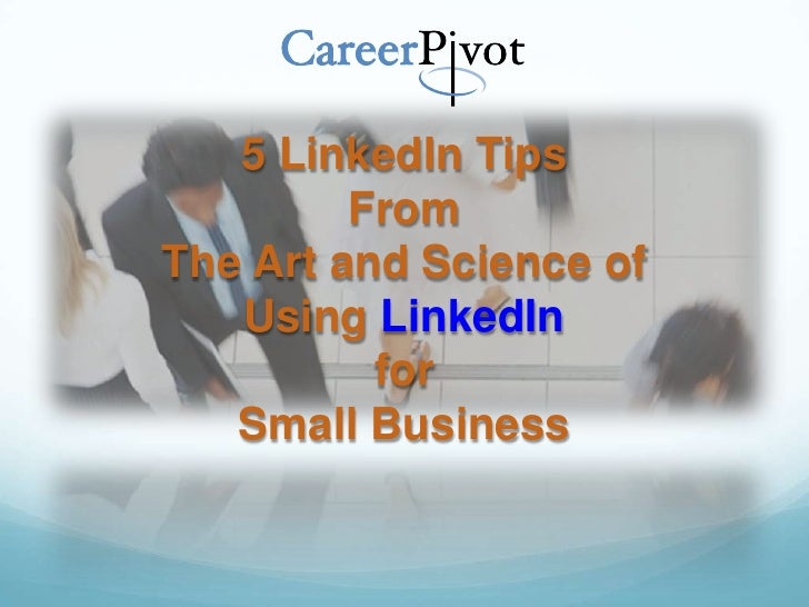 5 LinkedIn Tips         FromThe Art and Science of   Using LinkedIn          for   Small Business