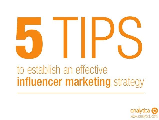 5TIPSto establish an effective influencer marketing strategy www.onalytica.com