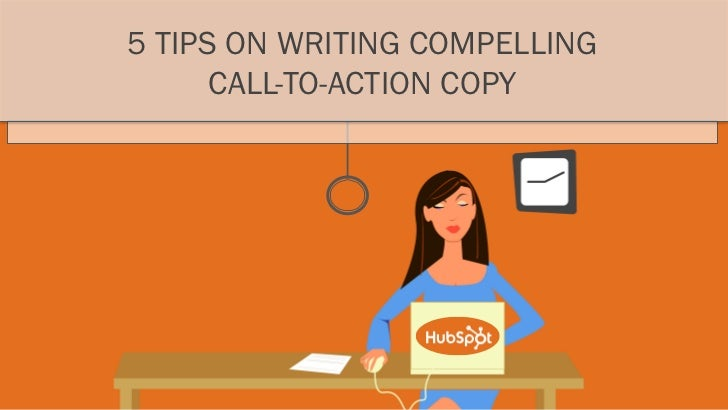 5 TIPS ON WRITING COMPELLING      CALL-TO-ACTION COPY