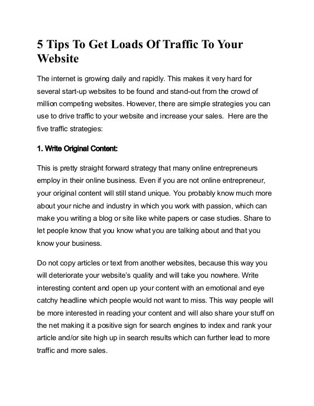5 Tips To Get Loads Of Traffic To Your Website The internet is growing daily and rapidly. This makes it very hard for seve...