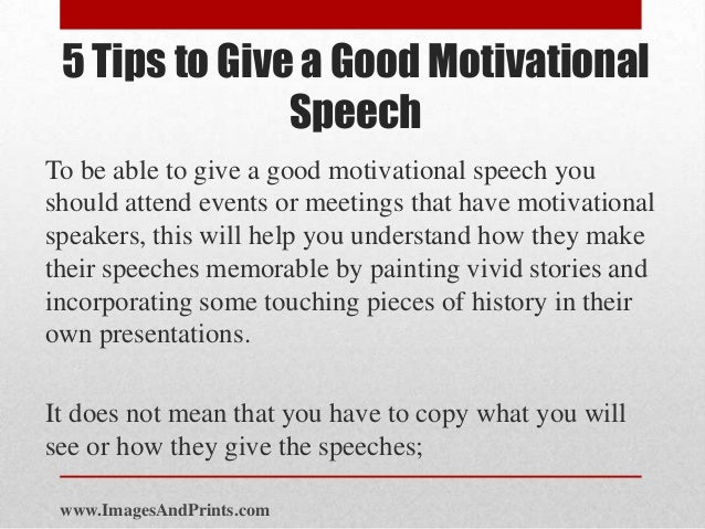 how to write a motivational speech Most people dread writing speeches, and let's not even get started on giving the speech in front of an audience however, as daunting as the.