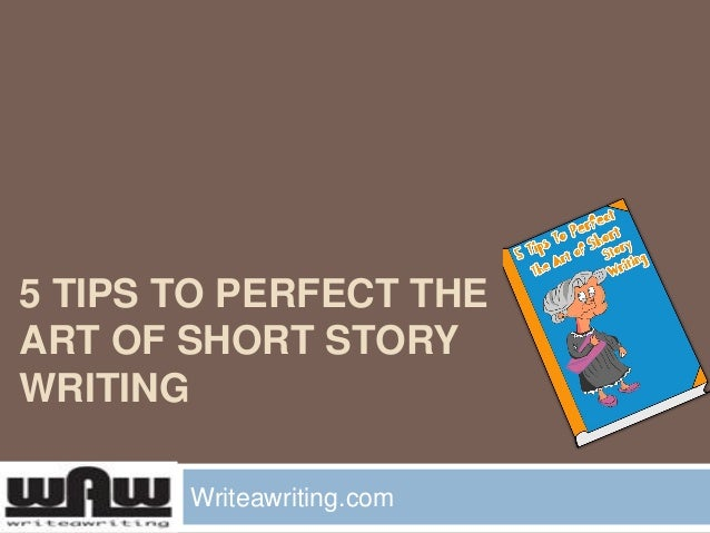 5 tips to perfect the art of short story writing