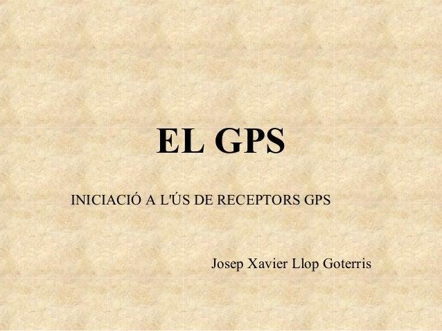EL GPSINICIACIÓ A LÚS DE RECEPTORS GPSJosep Xavier Llop Goterris