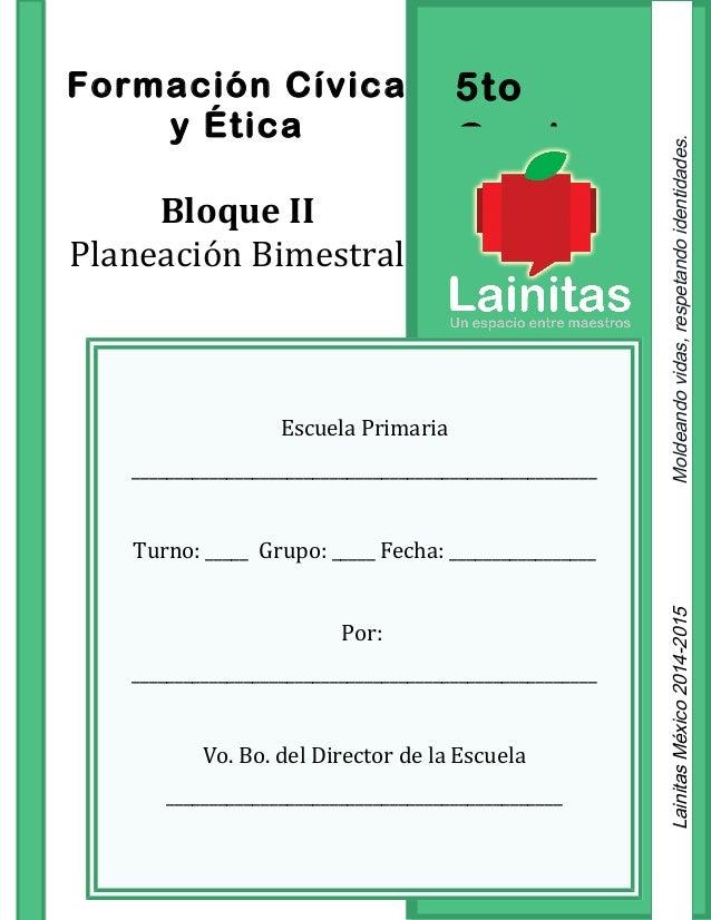 5to Grado Formación Cívica y Ética Bloque II Planeación Bimestral Escuela Primaria _______________________________________...