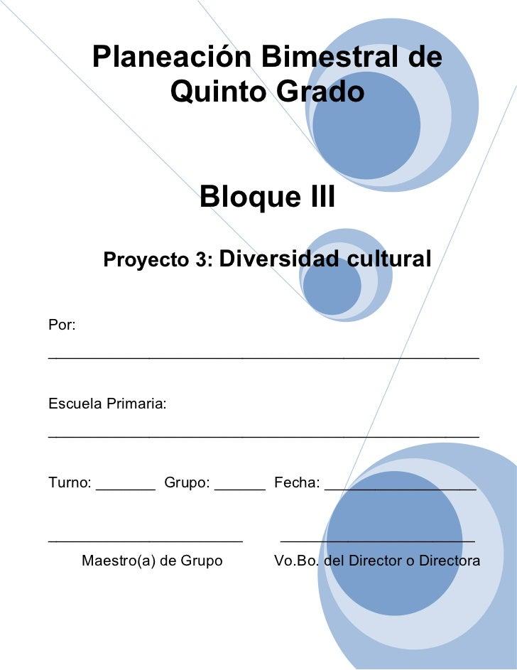 Planeación Bimestral de             Quinto Grado                      Bloque III         Proyecto 3: Diversidad culturalPo...