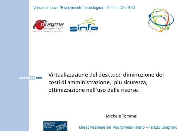 Virtualizzazione del desktop:  diminuzione dei costi di amministrazione,  più sicurezza, ottimizzazione nell'uso delle risorse.