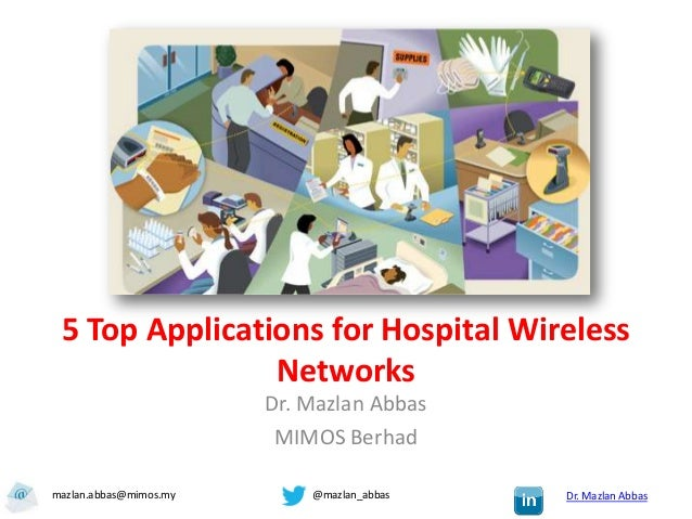 5 Top Applications for Hospital Wireless                Networks                        Dr. Mazlan Abbas                  ...