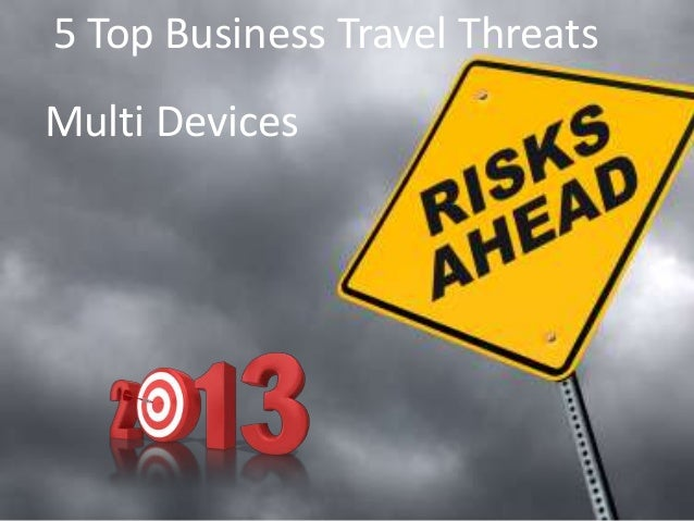 5 top business travel threats 2013: multi devices