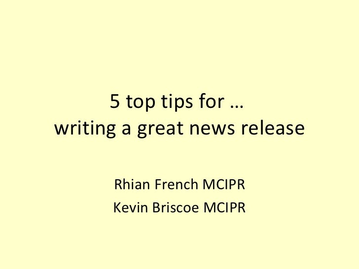 5 top tips for …  writing a great news release Rhian French MCIPR Kevin Briscoe MCIPR