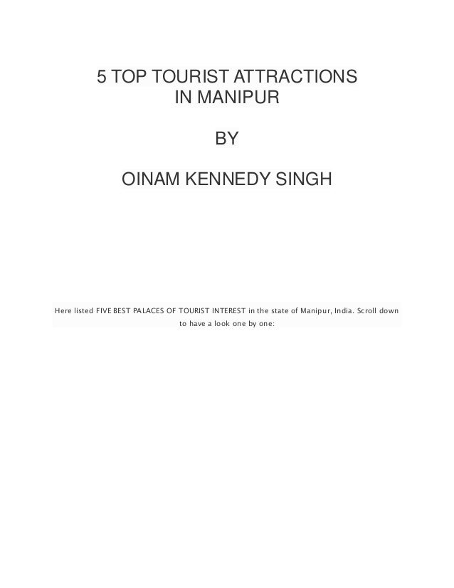 5 TOP TOURIST ATTRACTIONS IN MANIPUR BY OINAM KENNEDY SINGH Here listed FIVE BEST PALACES OF TOURIST INTEREST in the state...