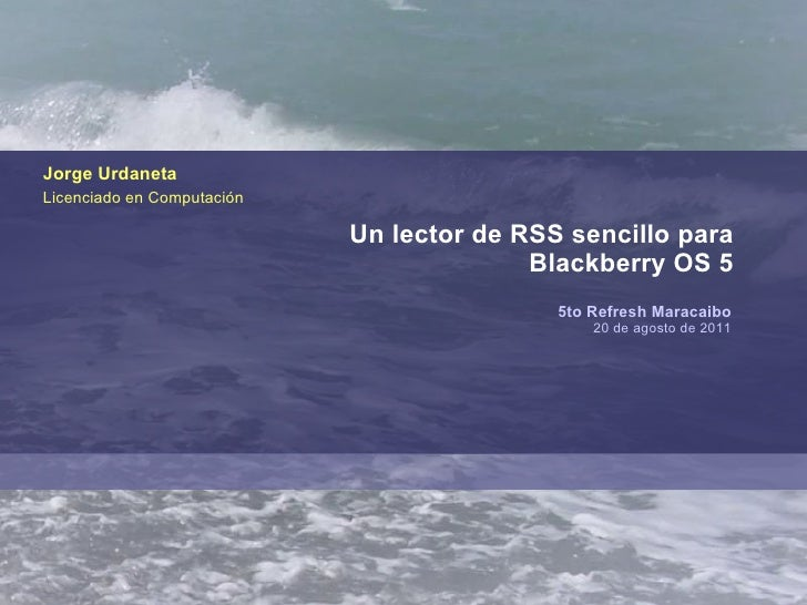 Un lector de RSS sencillo para Blackberry -  Jorge Urdaneta @jorgeu
