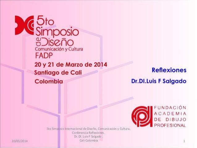 20/03/2014 5to Simposio Internacional de Diseño, Comunicación y Cultura. Conferencia Reflexiones. Dr. DI. Luis F Salgado ....