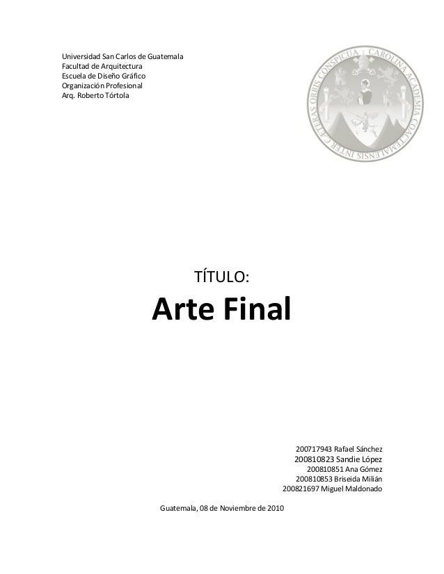 Universidad San Carlos de Guatemala Facultad de Arquitectura Escuela de Diseño Gráfico Organización Profesional Arq. Rober...