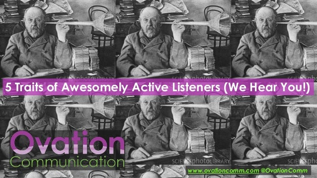 5 Traits of Awesomely Active Listeners (We Hear You!)  www.ovationcomm.com @OvationComm