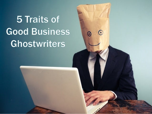 5 traits of good business ghostwriters