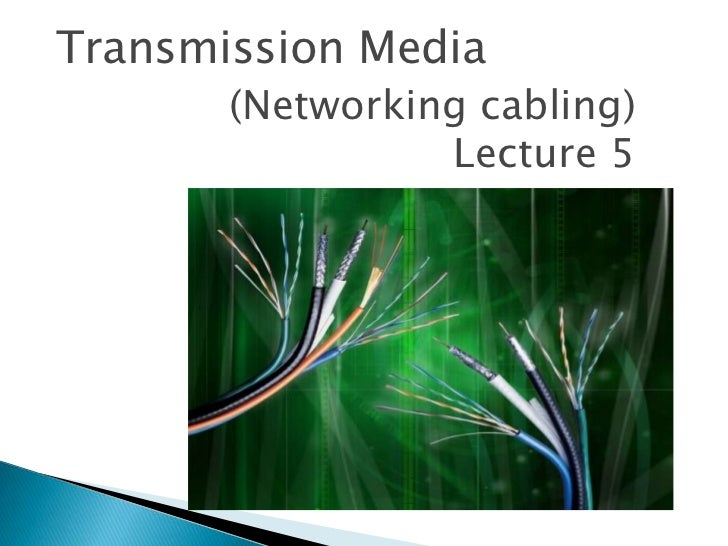 Transmission Media       (Networking cabling)                 Lecture 5
