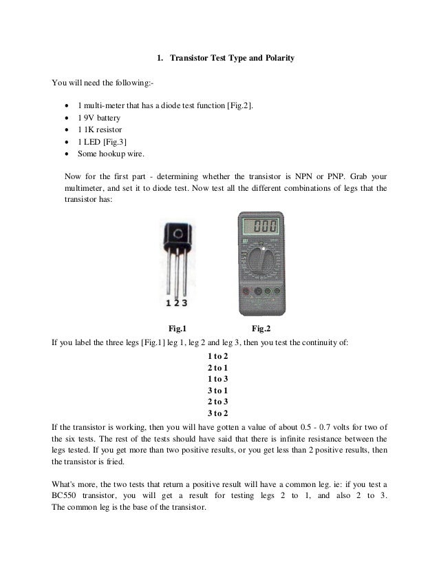 1. Transistor Test Type and Polarity You will need the following:-  1 multi-meter that has a diode test function [Fig.2]....