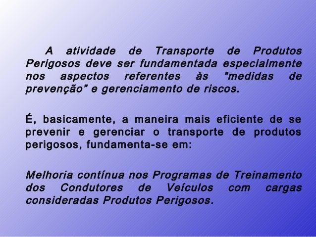 """A atividade de Transporte de ProdutosPerigosos deve ser fundamentada especialmentenos aspectos referentes às """"medidas depr..."""
