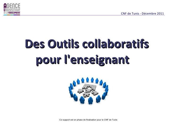 CNF de Tunis - Décembre 2011Des Outils collaboratifs pour lenseignant      Ce support est en phase de finalisation pour le...