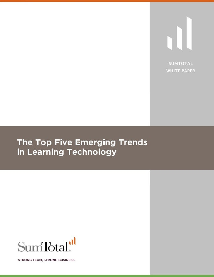 SUMTOTAL                               WHITE PAPERThe Top Five Emerging Trendsin Learning Technology                  Page...