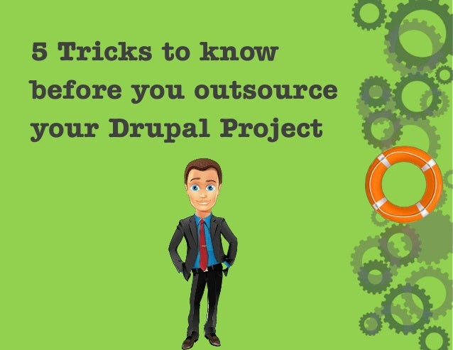5 Tricks to knowbefore you outsourceyour Drupal Project