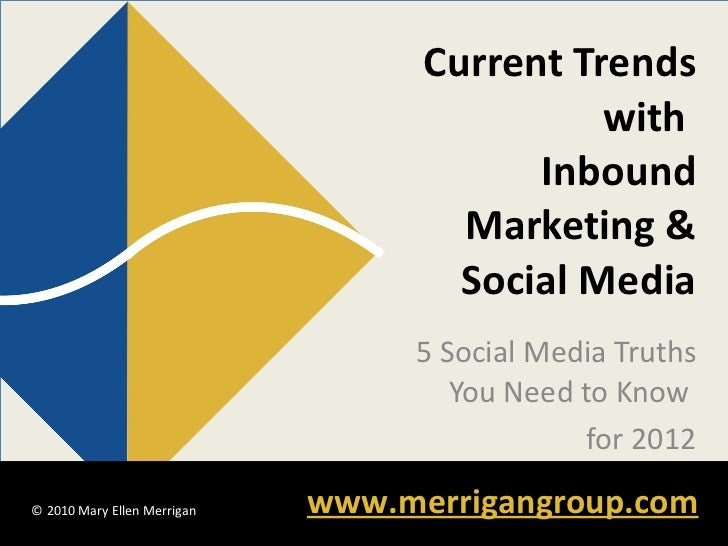 Current Trends with  Inbound Marketing & Social Media 5 Social Media Truths You Need to Know  for 2012