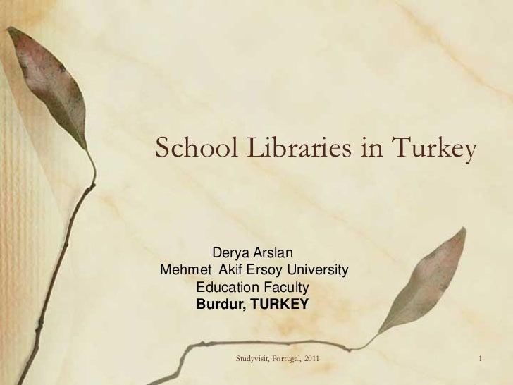 School Libraries in Turkey      Derya ArslanMehmet Akif Ersoy University    Education Faculty    Burdur, TURKEY           ...
