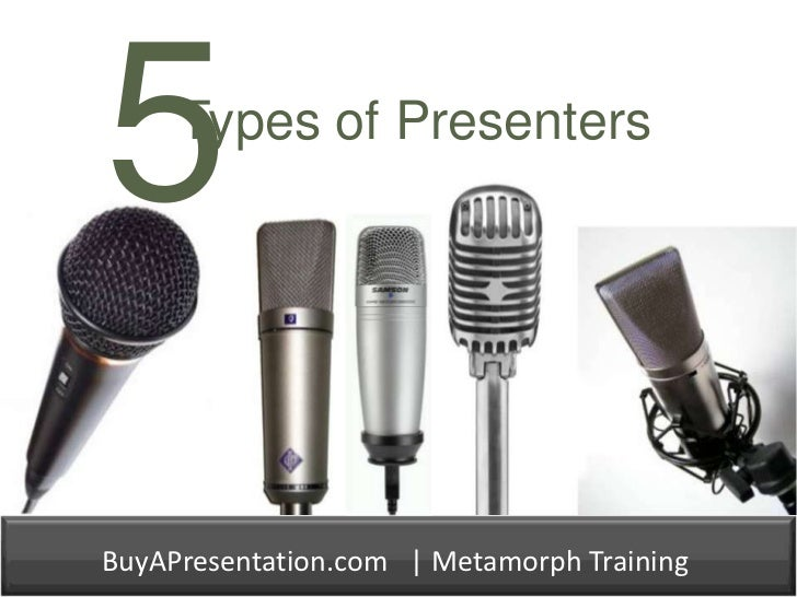 5<br />Types of Presenters<br />BuyAPresentation.com   | Metamorph Training<br />