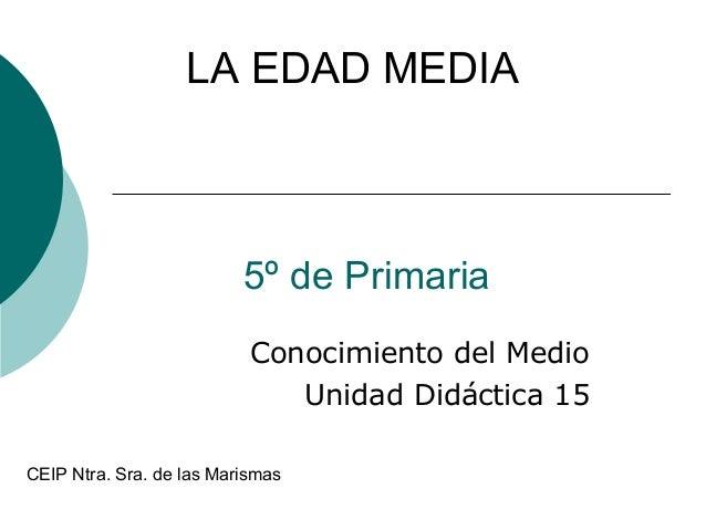 5º de Primaria Conocimiento del Medio Unidad Didáctica 15 LA EDAD MEDIA CEIP Ntra. Sra. de las Marismas