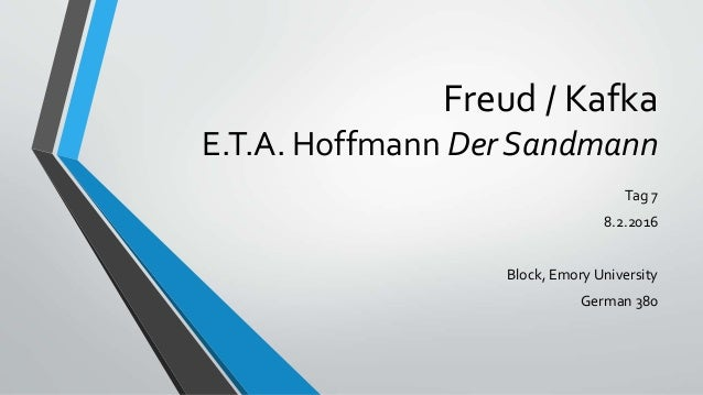 Freud / Kafka E.T.A. Hoffmann Der Sandmann Tag 7 8.2.2016 Block, Emory University German 380