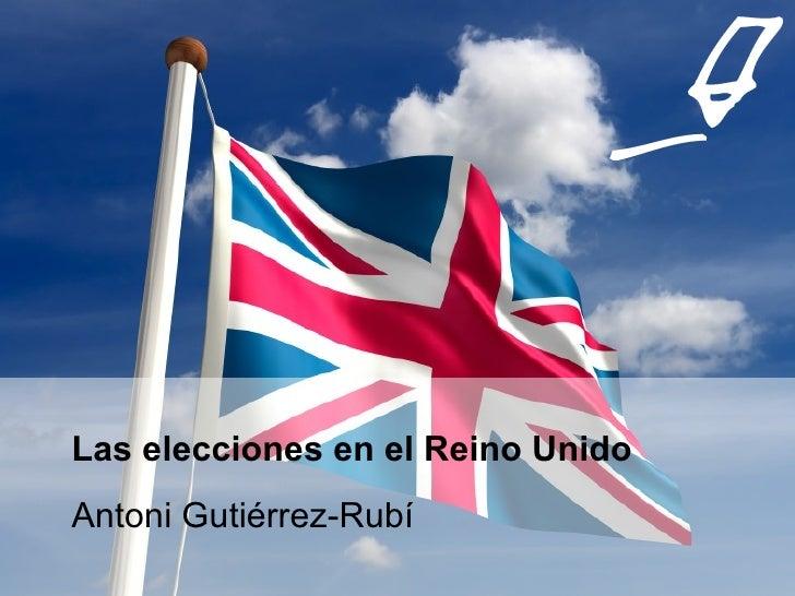 Las elecciones en el Reino Unido Antoni Gutiérrez-Rubí