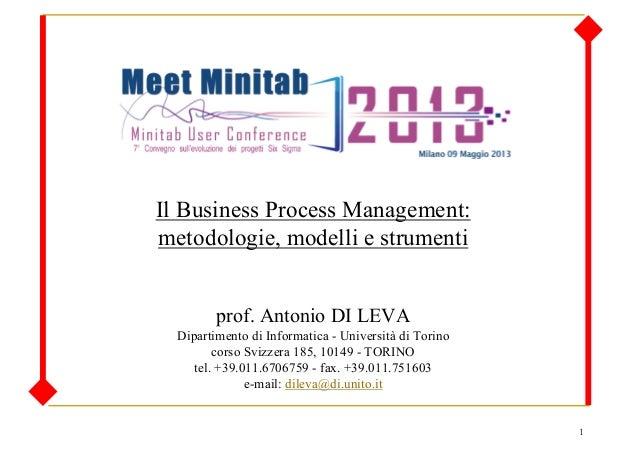 1Il Business Process Management:metodologie, modelli e strumentiprof. Antonio DI LEVADipartimento di Informatica - Univers...