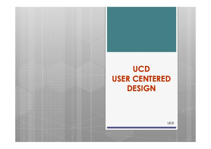 UCD    USER CENTERED       DESIGN1               UCD