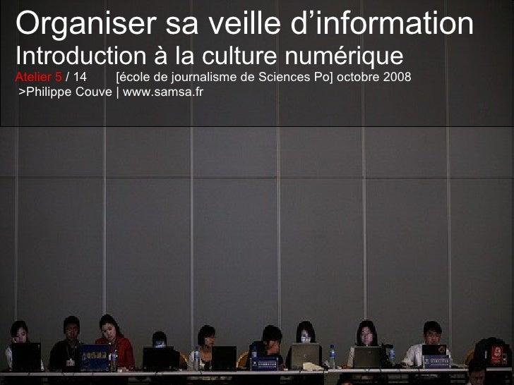 Organiser sa veille d'information Introduction à la culture numérique Atelier 5  / 14  [école de journalisme de Sciences P...