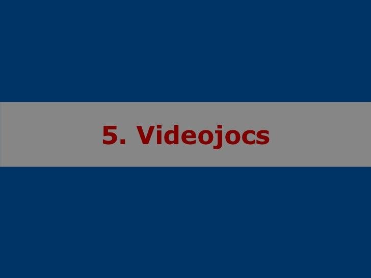 5. Videojocs