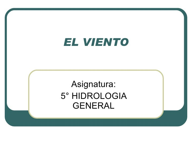 EL VIENTO Asignatura: 5° HIDROLOGIA GENERAL