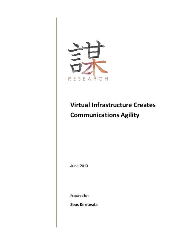 Virtual Infrastructure Creates Communications Agility June 2013 Prepared by: Zeus Kerravala