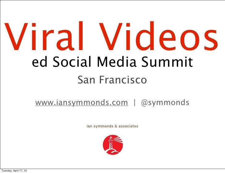 Viral Videos           ed Social Media Summit                                San Francisco                        www.ians...